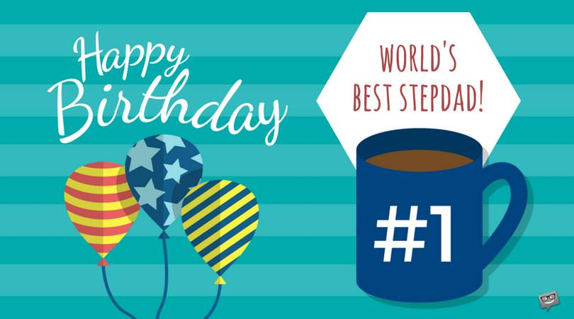 Happy Birthday, Stepdad! | Birthday Wishes for my Stepfather