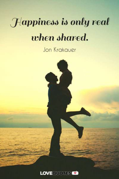 Happiness is only real when shared. Jon Krakauer
