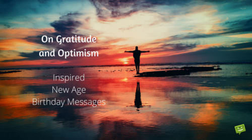 On Gratitude and Optimism Inspired New Age Birthday Messages