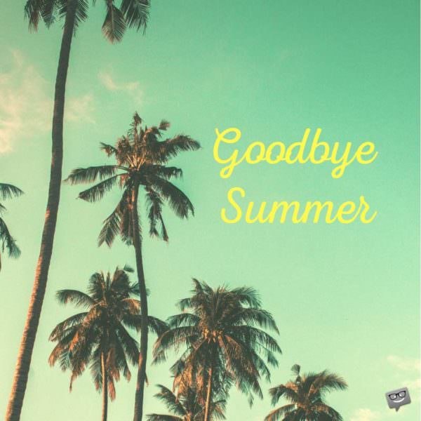 Goodbye, Summer.