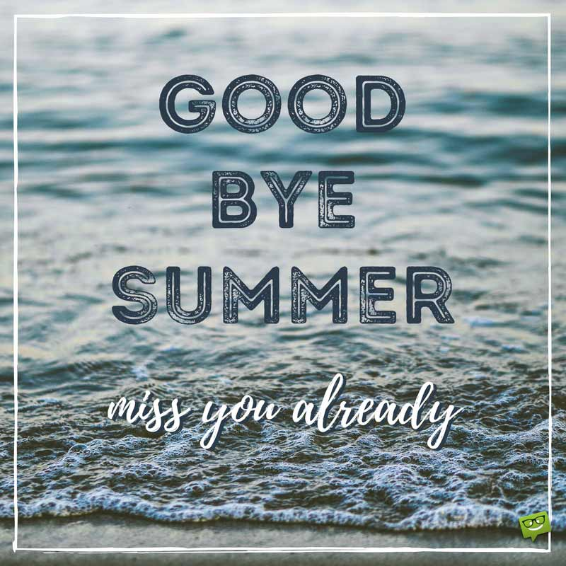 Goodbye, Summer | Farewell to the Hottest Season of the Year