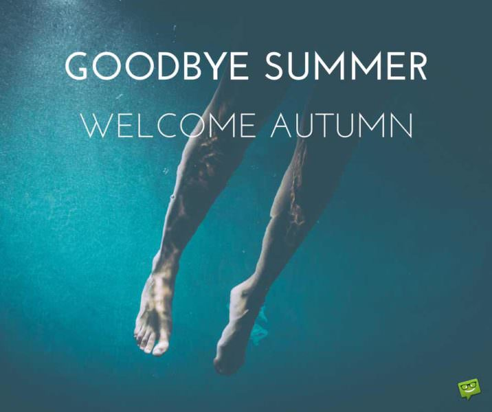 Goodbye, summer. Welcome, autumn.