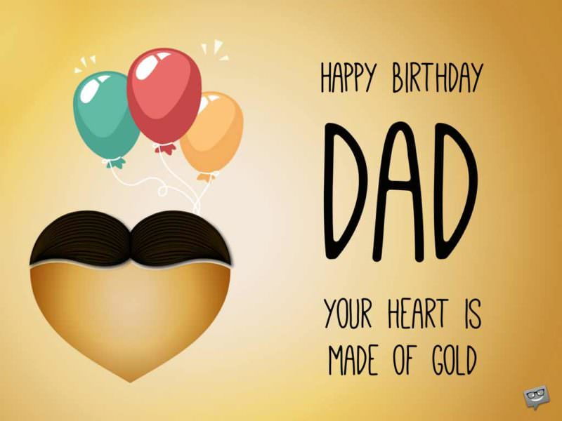 Happy Birthday, Dad. Your heart is made of gold.