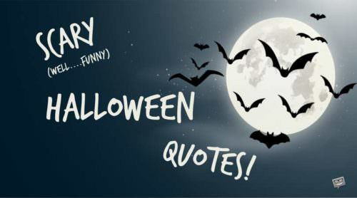 Scary (well...funny) Halloween Quotes.