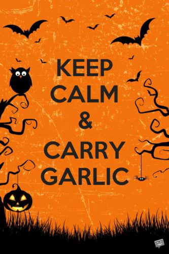 Keep calm and carry garlic.