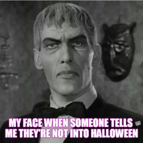 My face when someone tells me they're not into Halloween.