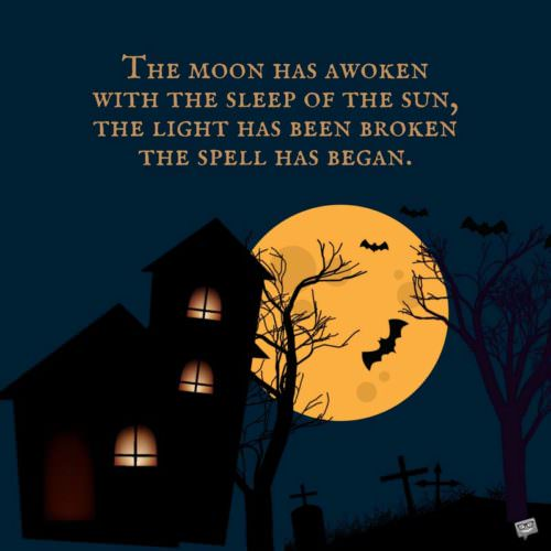 The moon has awoken with the sleep of the sun, the light has been broken, the spell has began.
