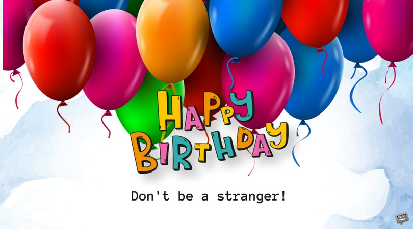 Happy Birthday, Stranger! | Wishes for Someone you Κnow on Social Media