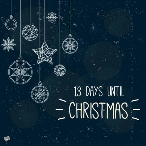 13 Days until Christmas.