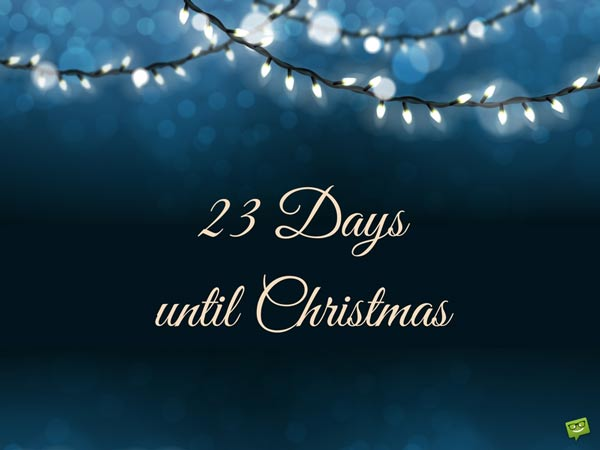 23 Days until Christmas.