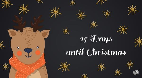 25 Days until Christmas.