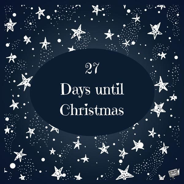 27 Days until Christmas.