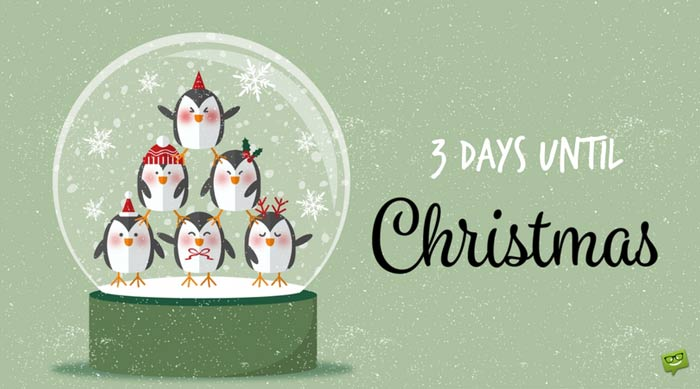 3 days until Christmas.