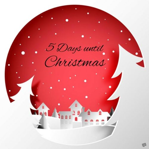 5 Days until Christmas.