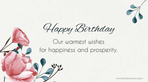 Happy Birthday. Our warmest wishes for happiness and prosperity.