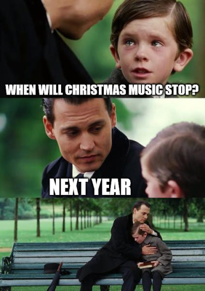 Christmas music meme - Finding neverland when will Christmas music stop