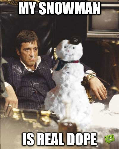My snowman is real dope.