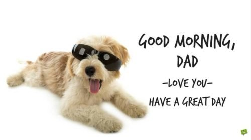 Good morning, dad. I love you. Have a great day!