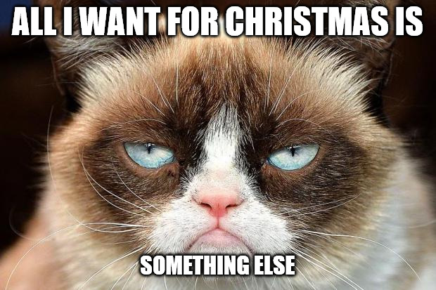 grumpy cat christmas meme - all i want for Christmas is something else