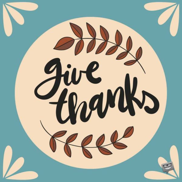 Give Thanks.