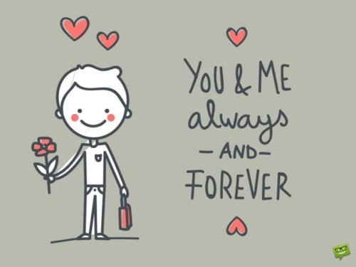 You and me always and forever.