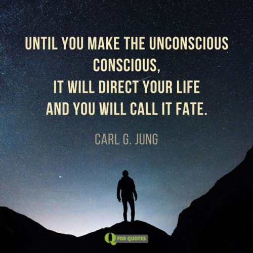 Until you make the unconscious conscious, it will direct your life and you will call it fate. Carl Jung.
