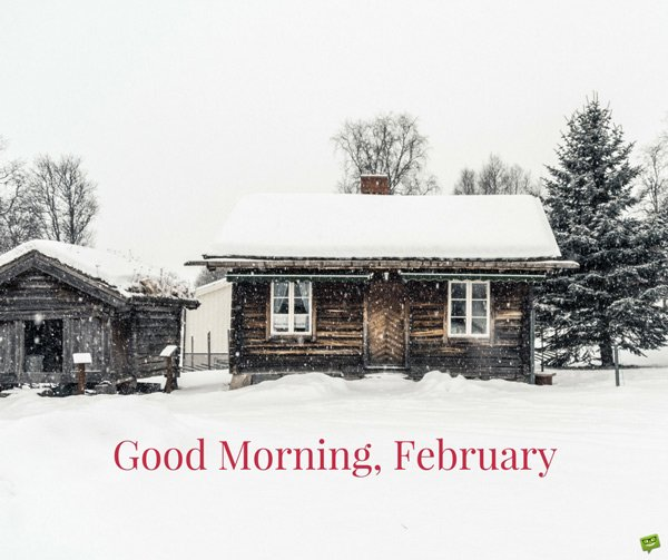 Good Morning, February.