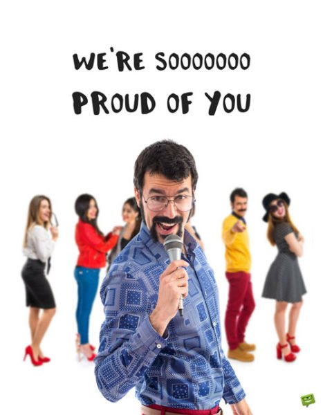 We're soooo proud of you.