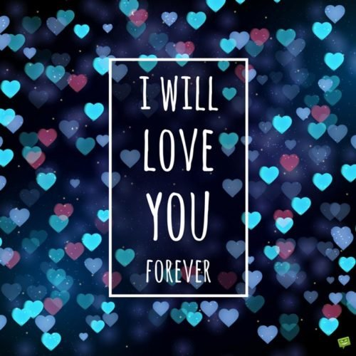I will love you forever.