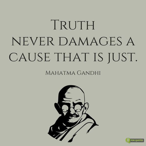 Truth never damages a cause that is just.