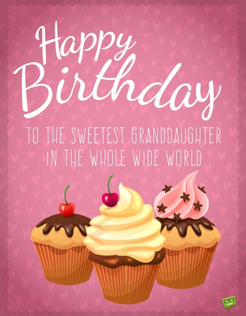 Happy Birthday To The Sweetest Granddaughter In Whole Wide World