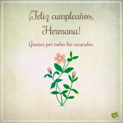 Feliz cumpleaños, Hermana. Gracias por todos los recuerdos.
