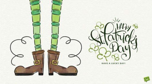 Happy St. Patrick's Day. Have a lucky day.