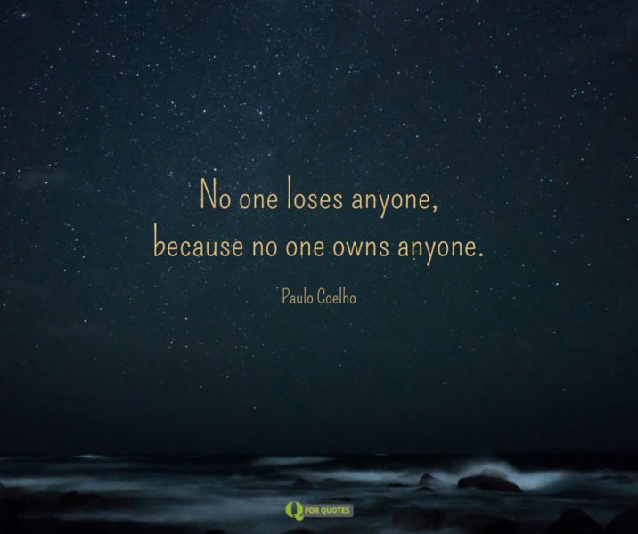 No one loses anyone, because no one owns anyone. Paulo Coelho