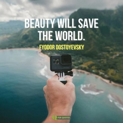 Beauty will save the world. Fyodor Dostoyevsky