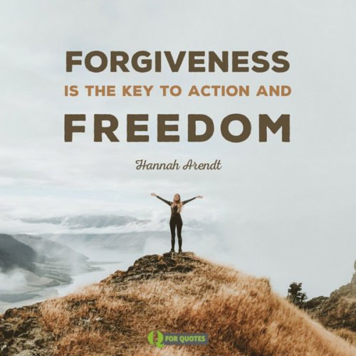 Forgiveness is the key to Action and Freedom. Hannah Arendt