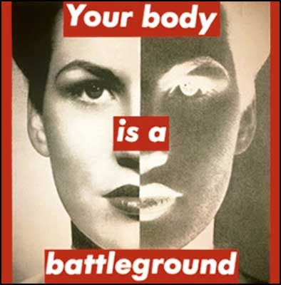 Your body is a battleground by Barbara Kruger