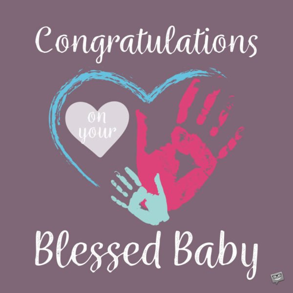Congratulations on your Blessed Baby