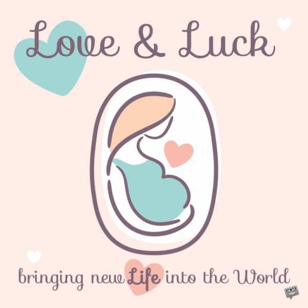 Love & Luck bringing new life into the world.