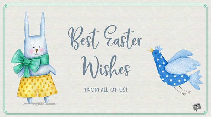 Best Easter Wishes. From all of us.