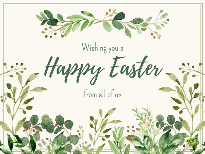 Wishing you a Happy Easter. From all of us.