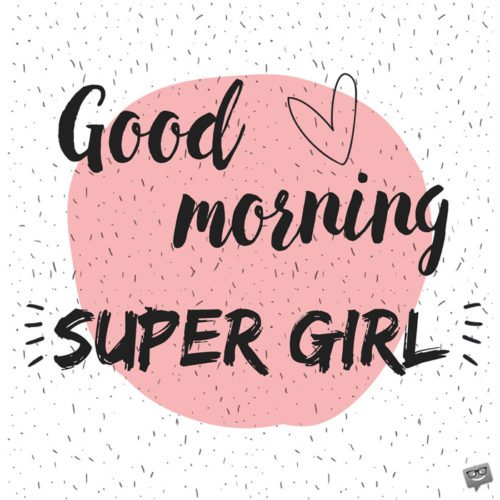 Good Morning, Super Girl.