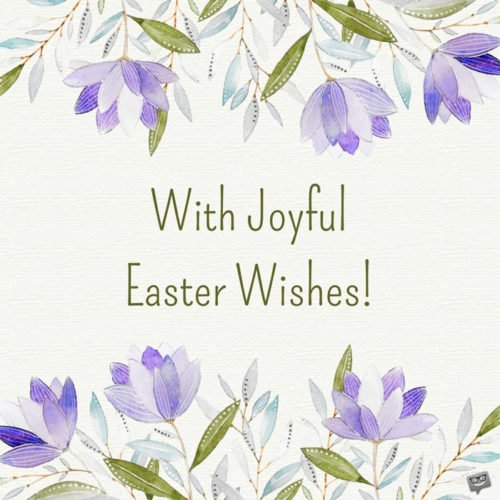 With joyful Easter Wishes.