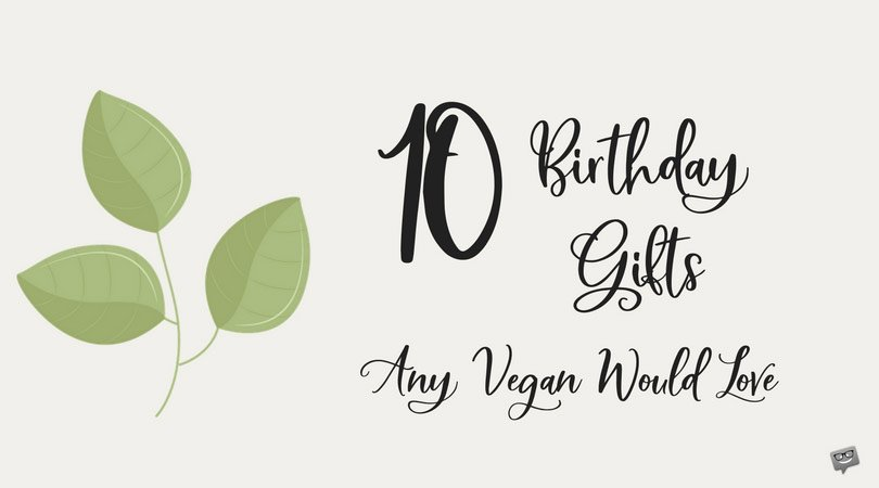 10 Birthday Gifts Any Vegan Would Love!