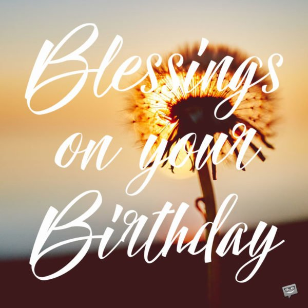 Blessings on your Birthday.