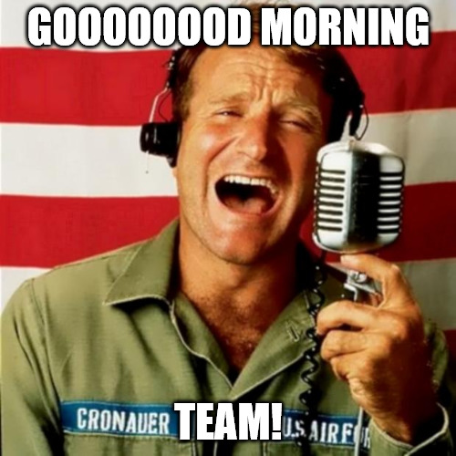 Motivational Good Morning Vietnam meme for a team.