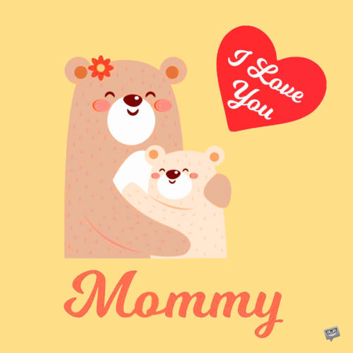 Happy Mother's Day - I love you, mommy in US English.