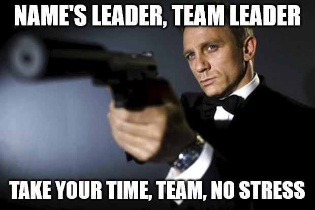 Motivational James Bond aims at you friendly Meme for when a team member is late.