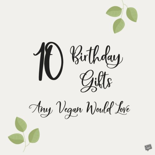 10 Birthday gifts any vegan would love.