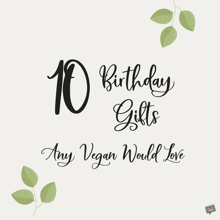 10 Birthday Gifts Any Vegan Would Love